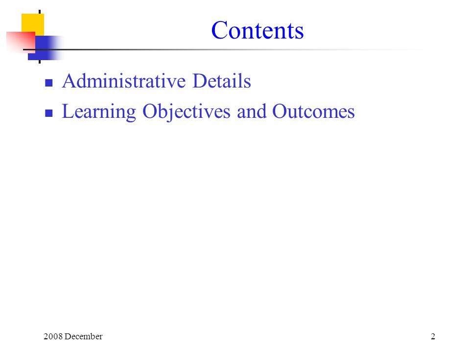 Contents Administrative Details Learning Objectives and Outcomes