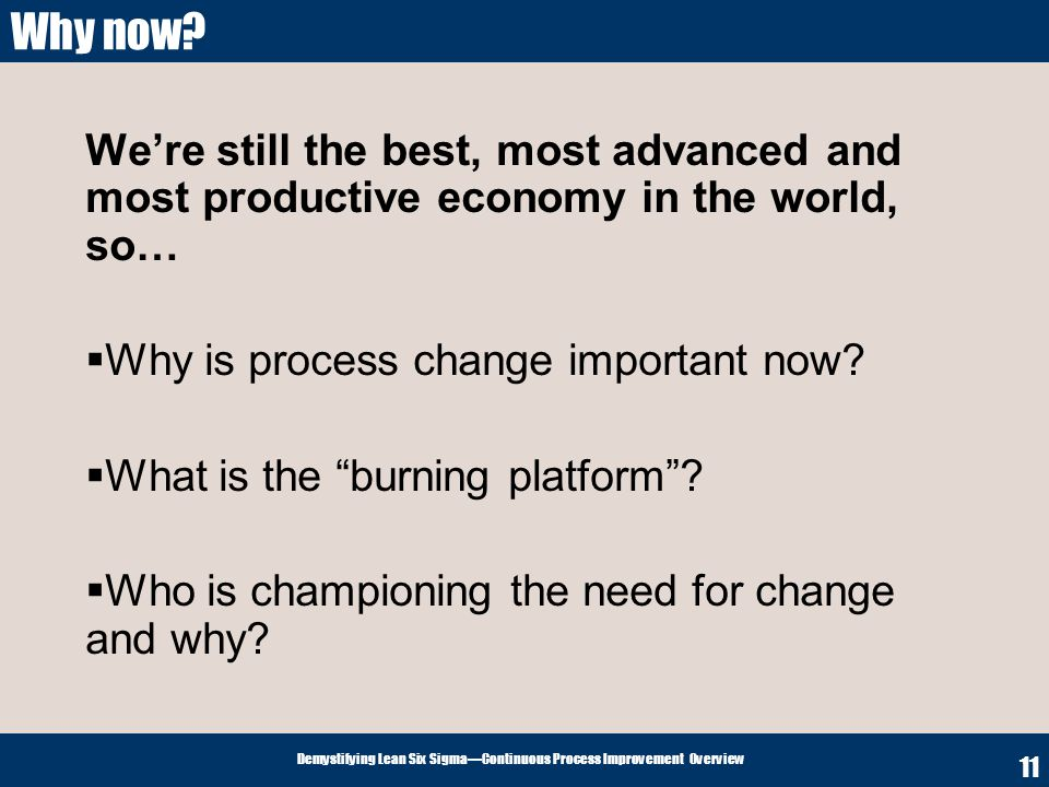 Why now We're still the best, most advanced and most productive economy in the world, so… Why is process change important now