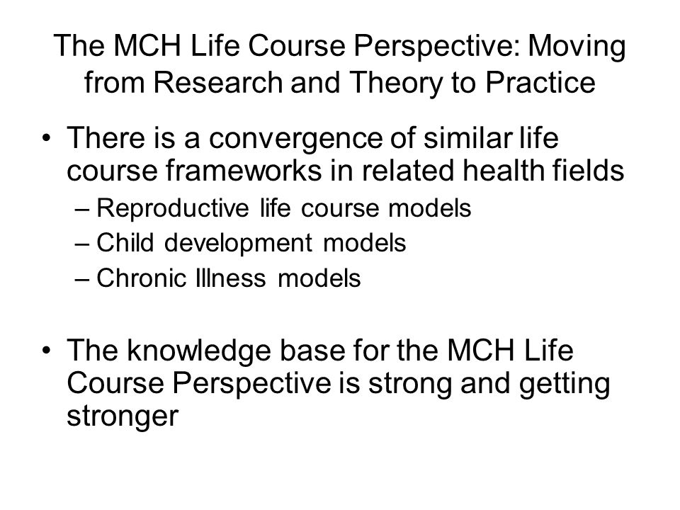 The MCH Life Course Perspective: Moving from Research and Theory to Practice