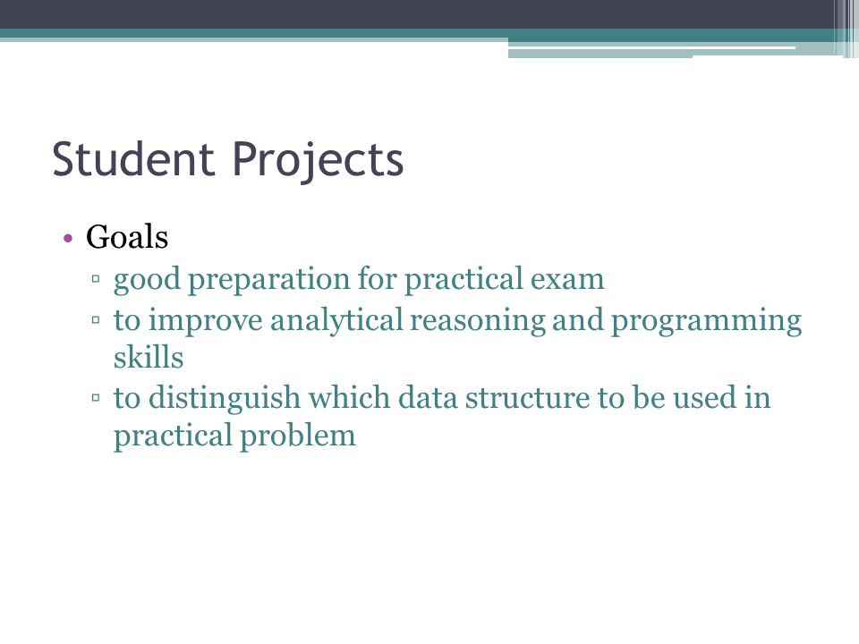 Student Projects Goals good preparation for practical exam
