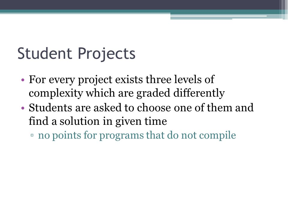 Student Projects For every project exists three levels of complexity which are graded differently.