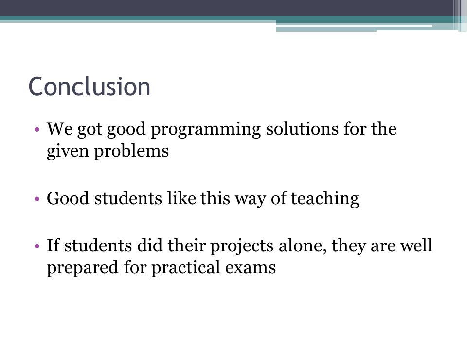Conclusion We got good programming solutions for the given problems