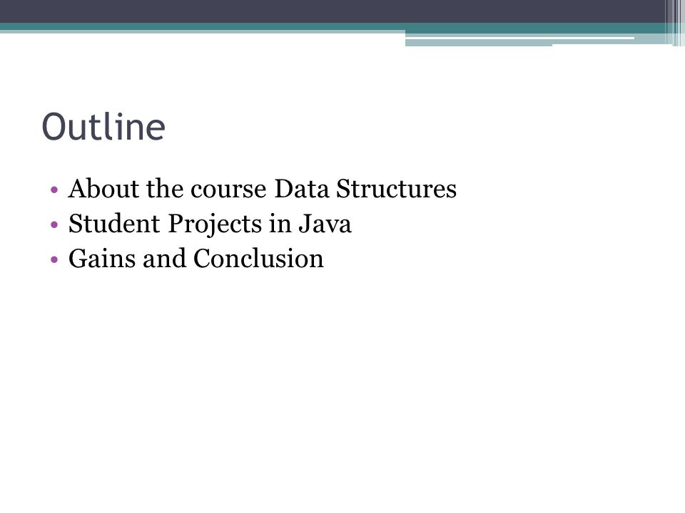 Outline About the course Data Structures Student Projects in Java