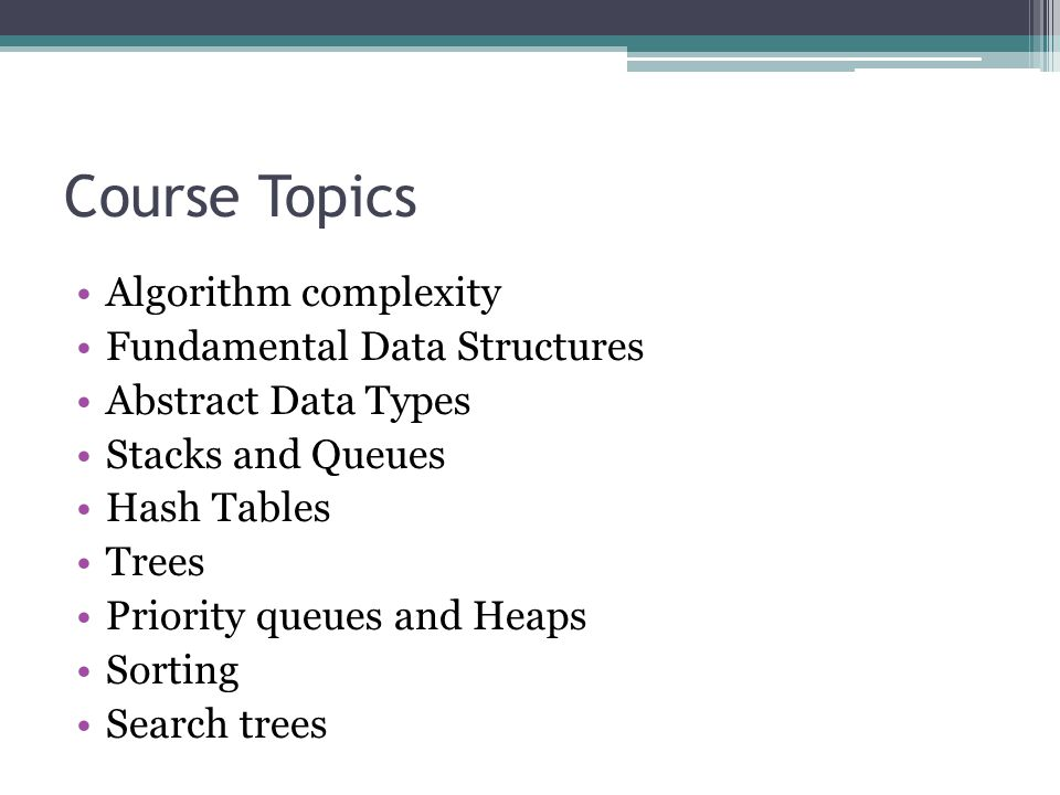 Course Topics Algorithm complexity Fundamental Data Structures