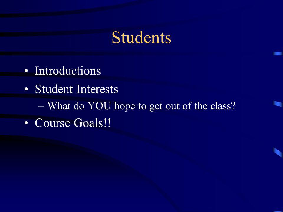 Students Introductions Student Interests Course Goals!!