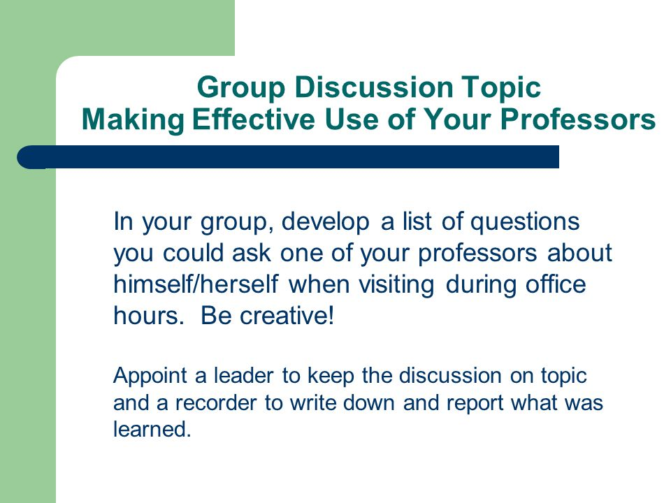 Group Discussion Topic Making Effective Use of Your Professors