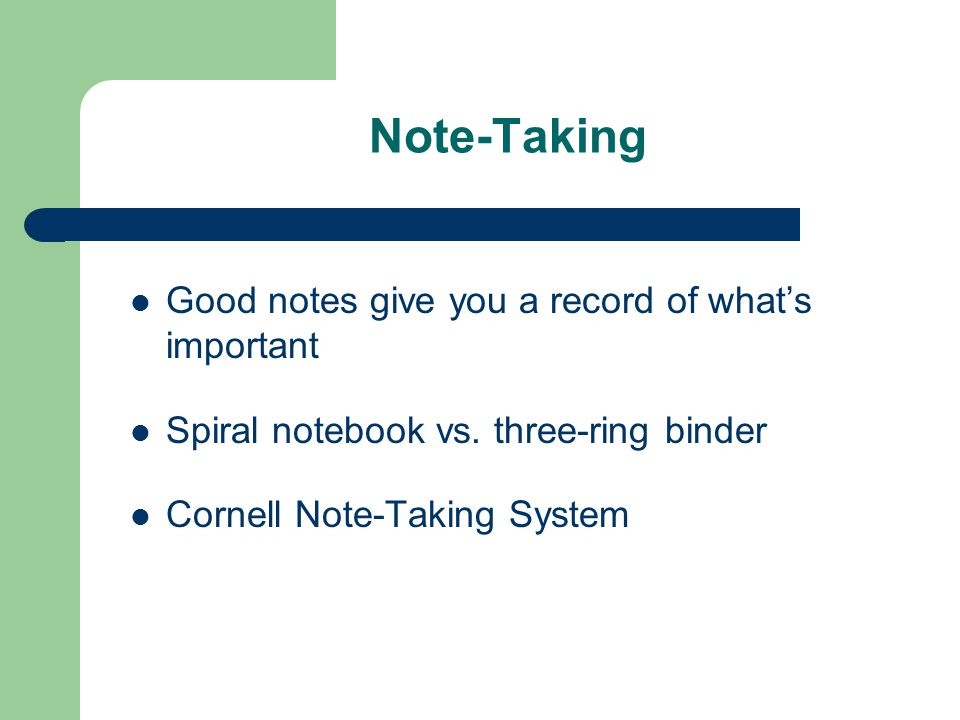 Note-Taking Good notes give you a record of what's important