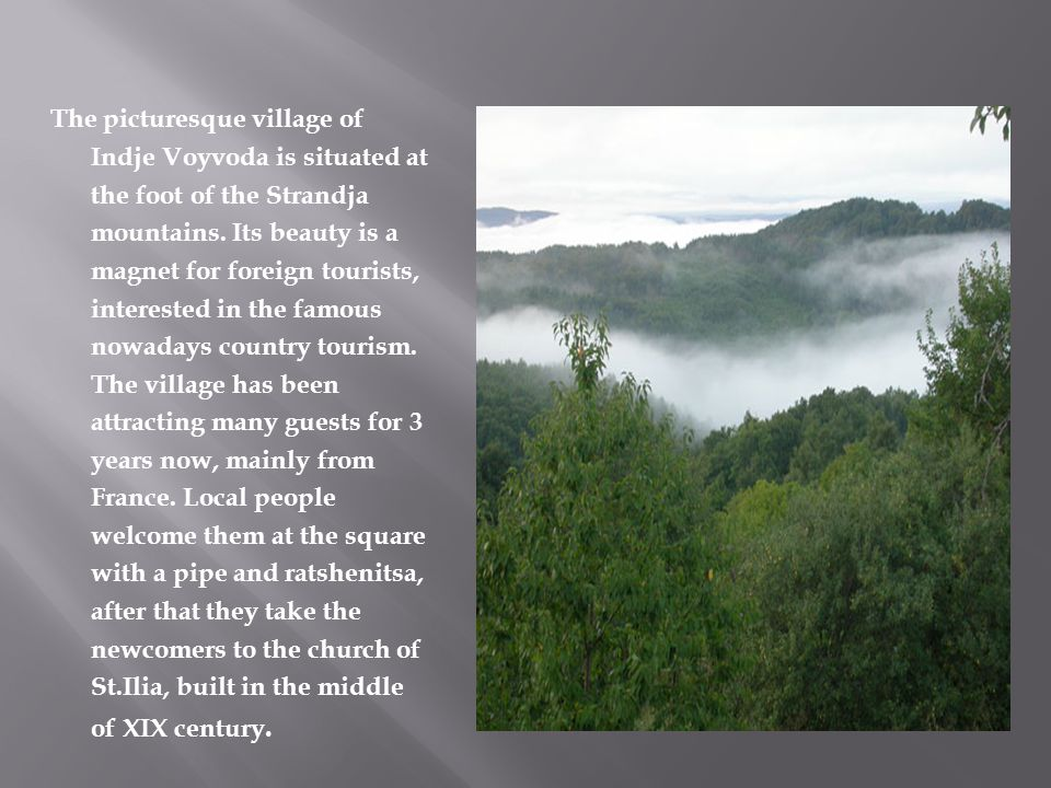 The picturesque village of Indje Voyvoda is situated at the foot of the Strandja mountains.