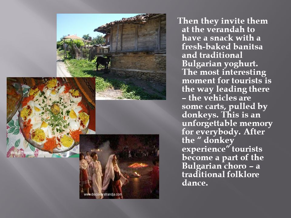 Then they invite them at the verandah to have a snack with a fresh-baked banitsa and traditional Bulgarian yoghurt.