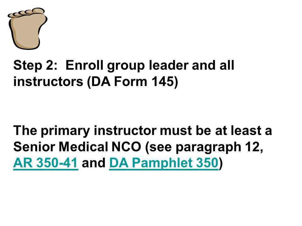 Step 2: Enroll group leader and all instructors (DA Form 145)