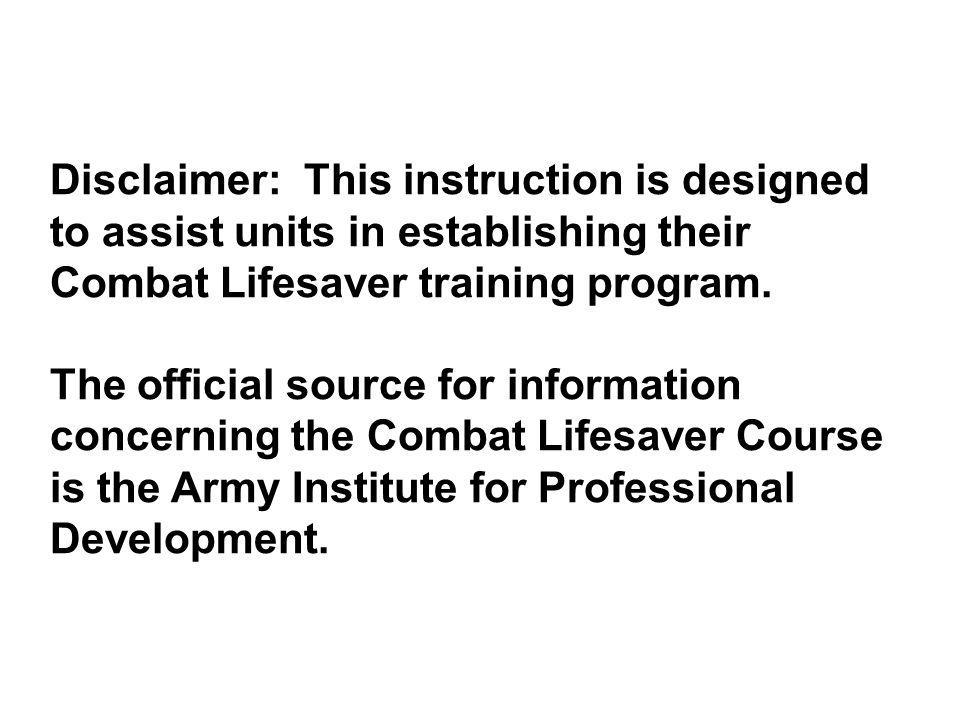 Disclaimer: This instruction is designed to assist units in establishing their Combat Lifesaver training program.