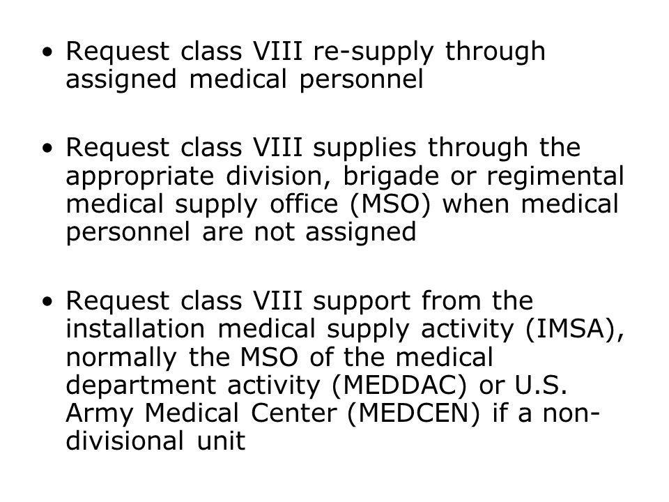 Request class VIII re-supply through assigned medical personnel