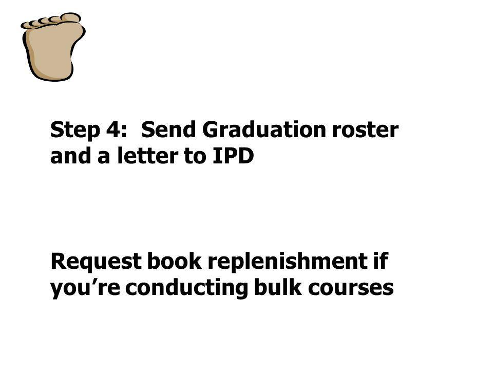 Step 4: Send Graduation roster and a letter to IPD