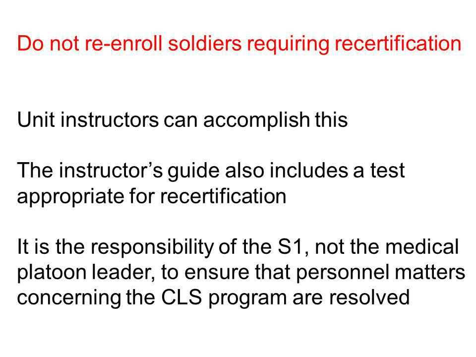 Do not re-enroll soldiers requiring recertification