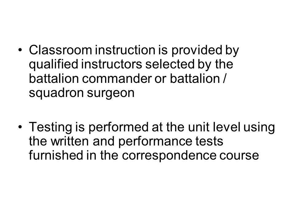 Classroom instruction is provided by qualified instructors selected by the battalion commander or battalion / squadron surgeon