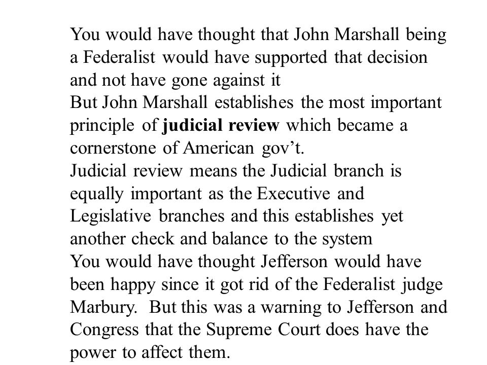 You would have thought that John Marshall being a Federalist would have supported that decision and not have gone against it