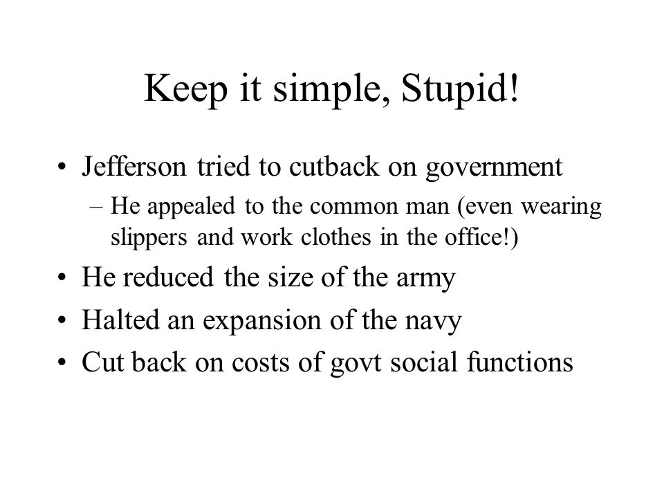 Keep it simple, Stupid! Jefferson tried to cutback on government