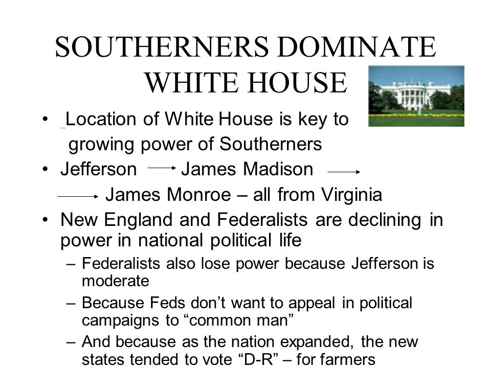 SOUTHERNERS DOMINATE WHITE HOUSE