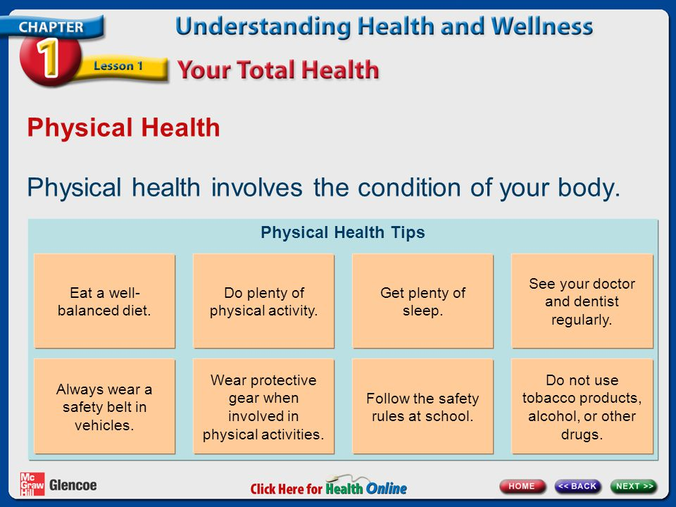 Physical health involves the condition of your body.