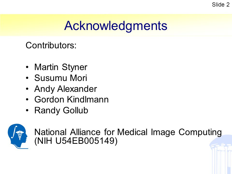 Acknowledgments Contributors: Martin Styner Susumu Mori Andy Alexander