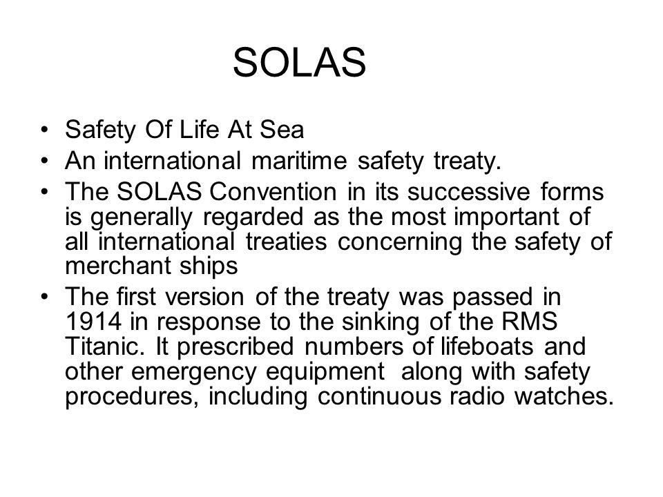 SOLAS Safety Of Life At Sea An international maritime safety treaty.