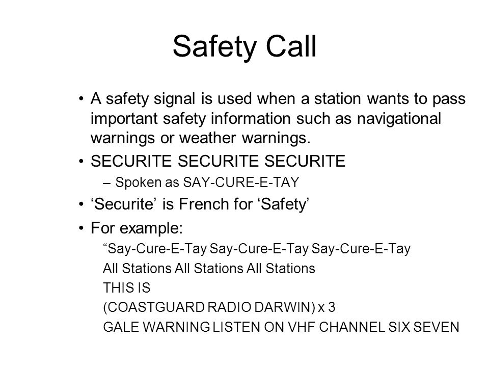 Safety Call A safety signal is used when a station wants to pass important safety information such as navigational warnings or weather warnings.