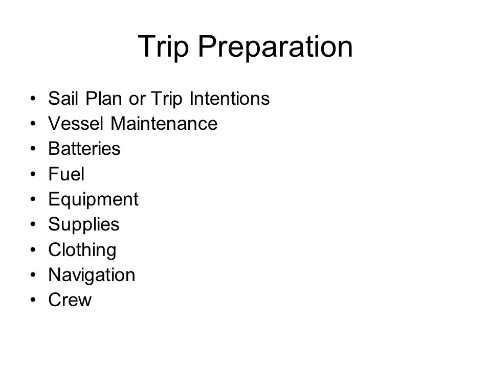 Trip Preparation Sail Plan or Trip Intentions Vessel Maintenance