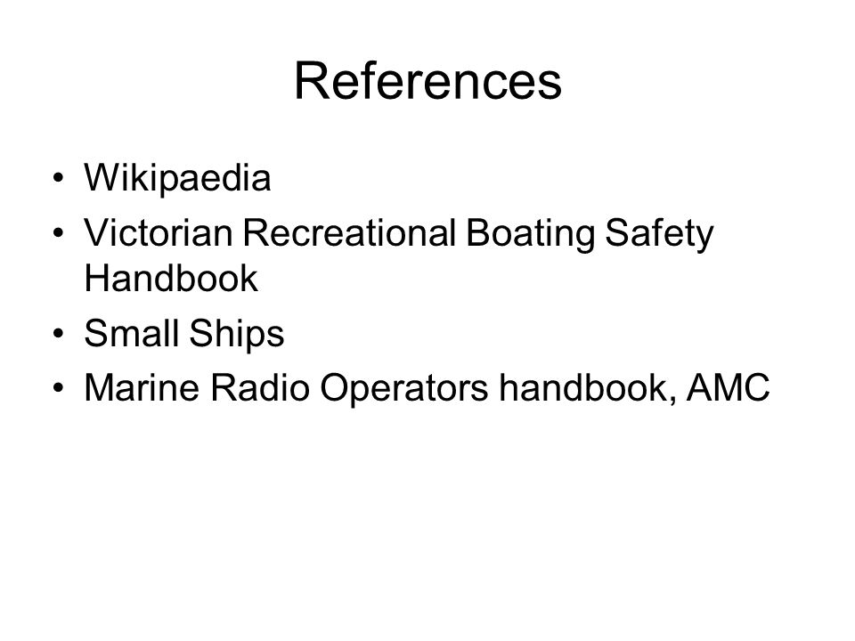 References Wikipaedia Victorian Recreational Boating Safety Handbook