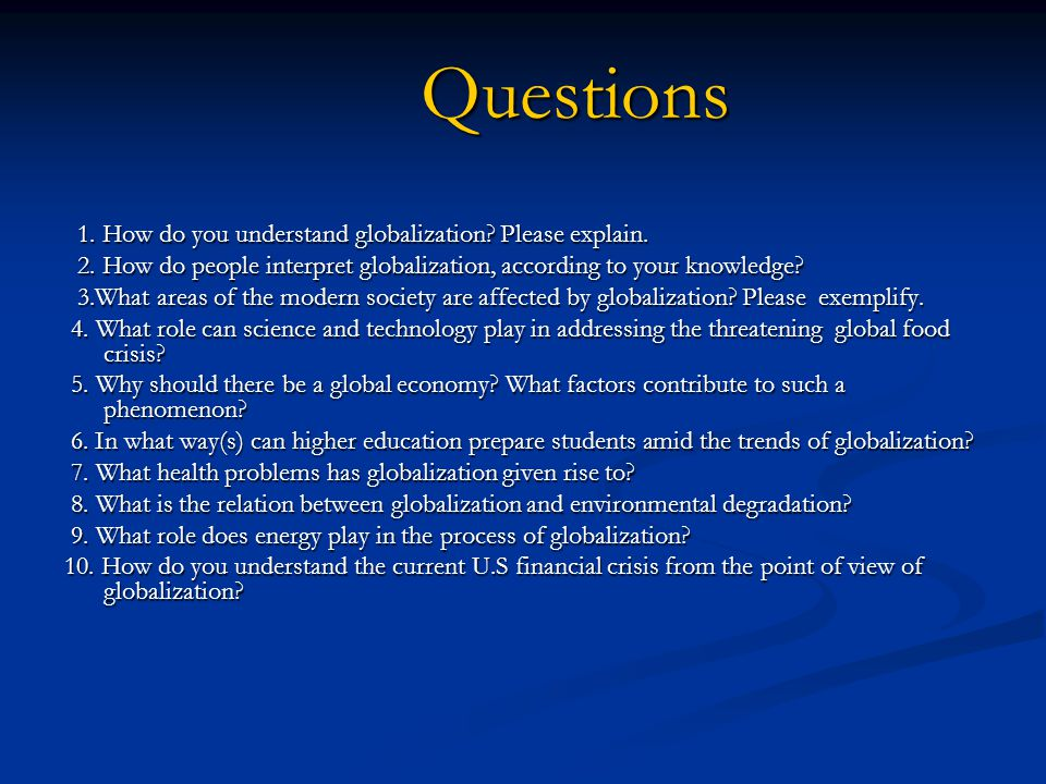 Questions 1. How do you understand globalization Please explain.