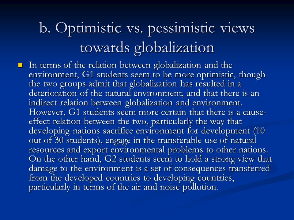 b. Optimistic vs. pessimistic views towards globalization