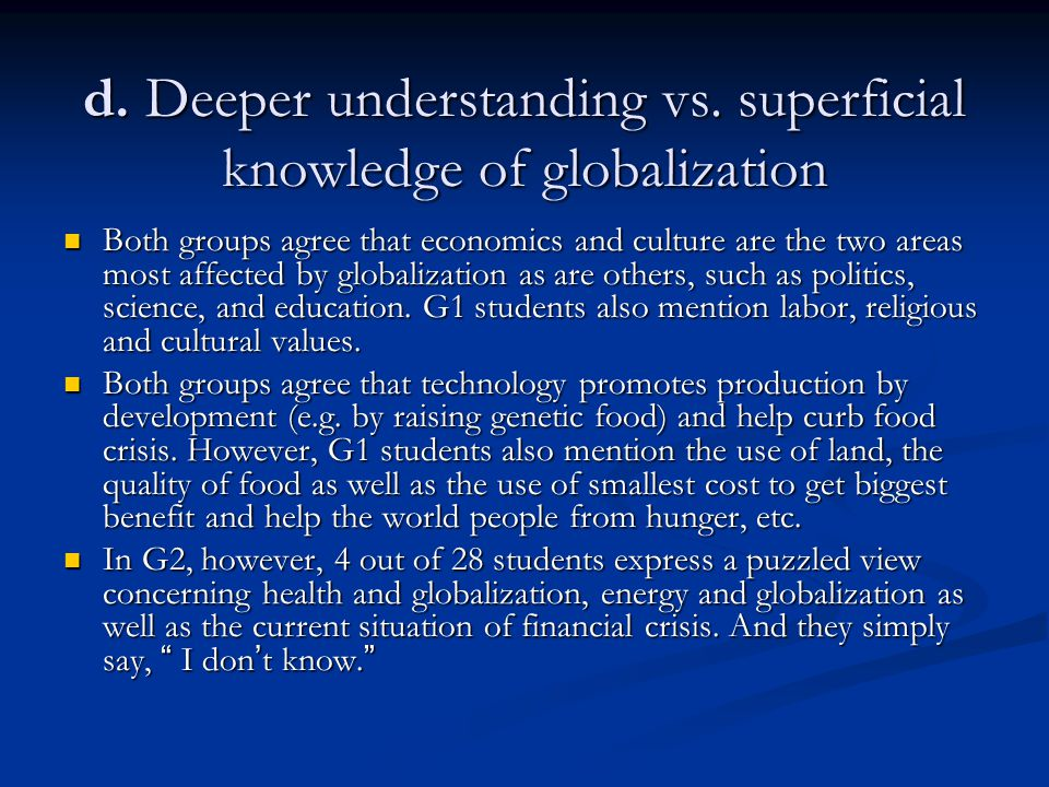 d. Deeper understanding vs. superficial knowledge of globalization