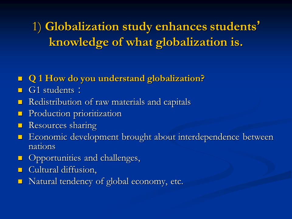 1) Globalization study enhances students' knowledge of what globalization is.