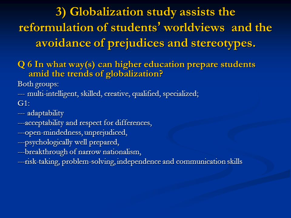 3) Globalization study assists the reformulation of students' worldviews and the avoidance of prejudices and stereotypes.