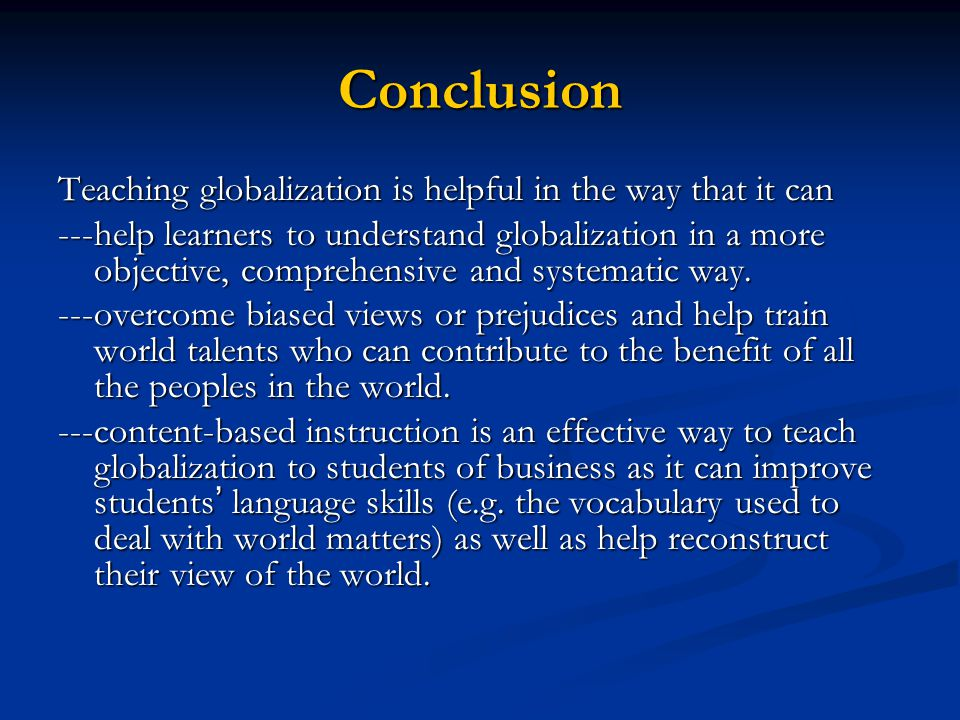 Conclusion Teaching globalization is helpful in the way that it can