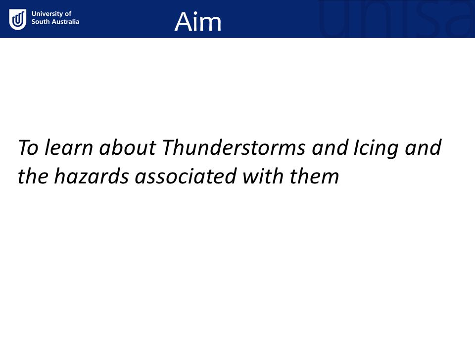 Aim To learn about Thunderstorms and Icing and the hazards associated with them
