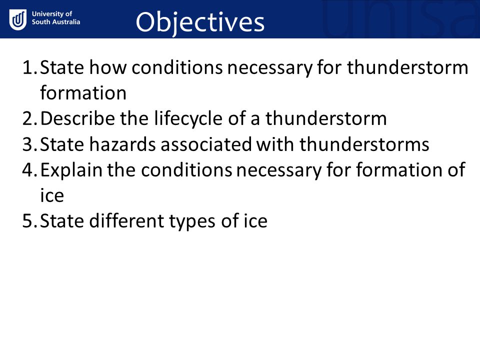 Objectives State how conditions necessary for thunderstorm formation