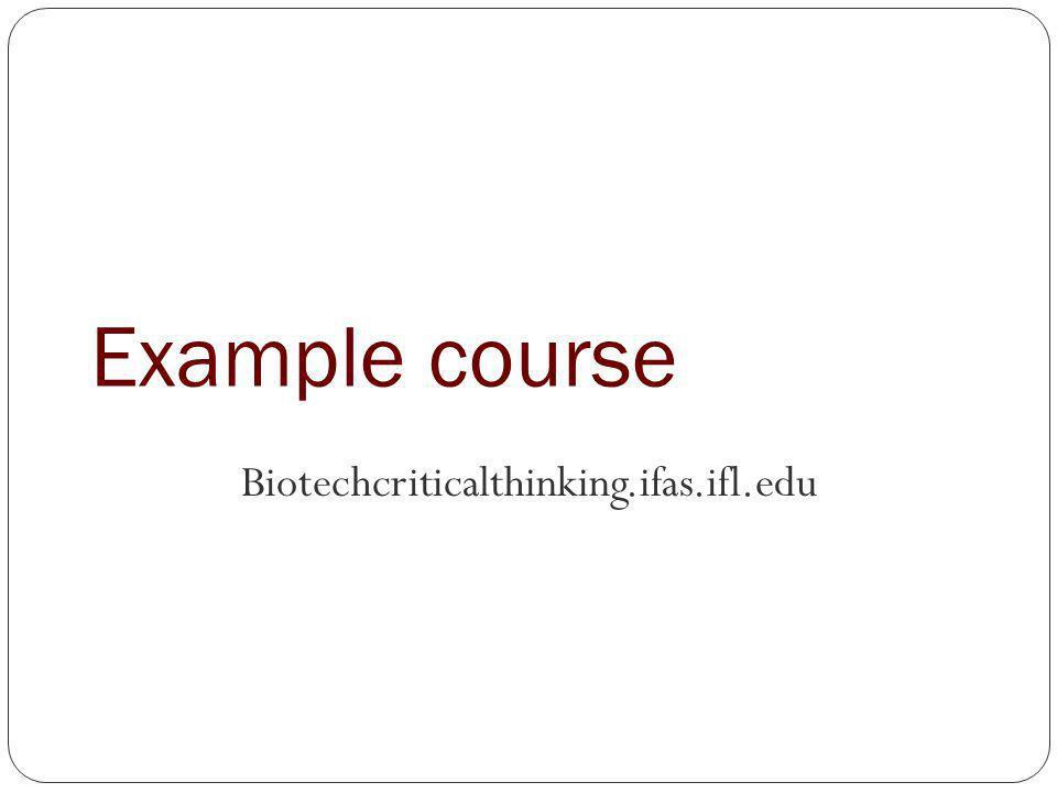 Example course Biotechcriticalthinking.ifas.ifl.edu