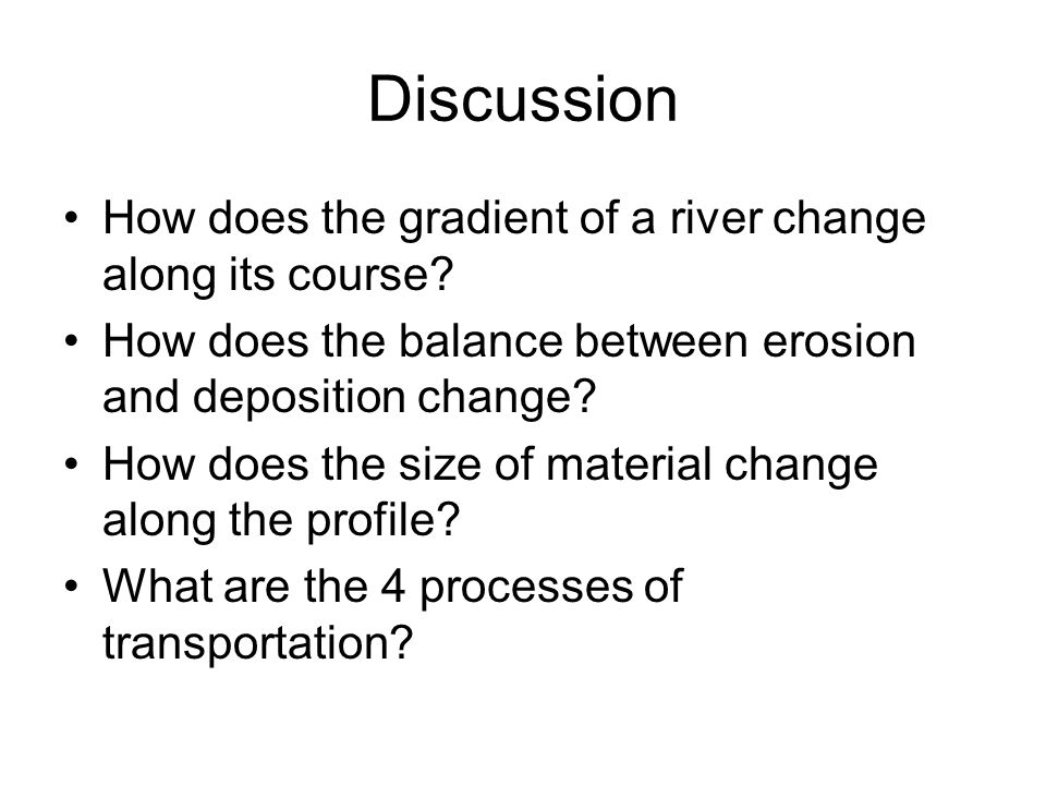 Discussion How does the gradient of a river change along its course