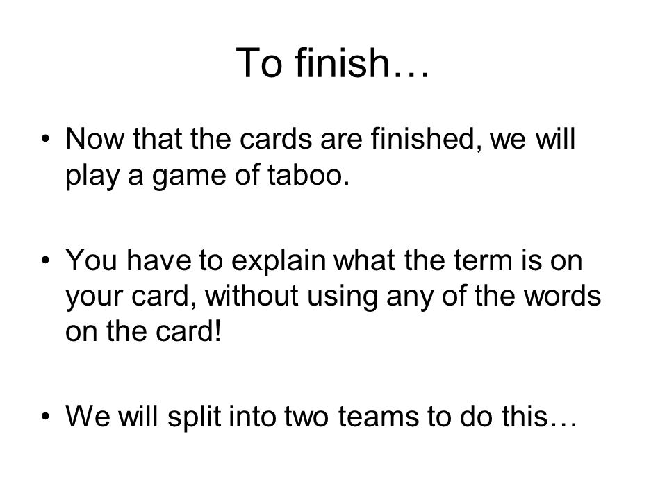 To finish… Now that the cards are finished, we will play a game of taboo.