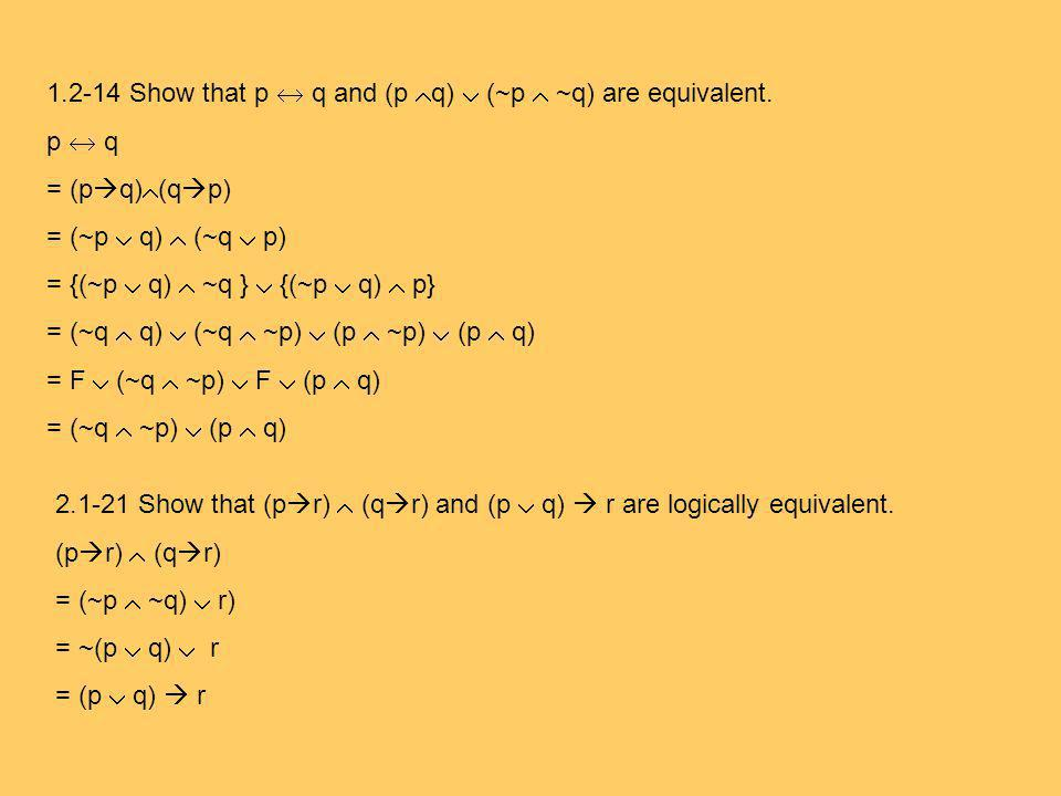 1.2-14 Show that p  q and (p q)  (~p  ~q) are equivalent.