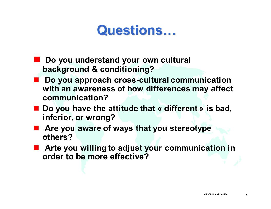 Questions… Do you understand your own cultural background & conditioning