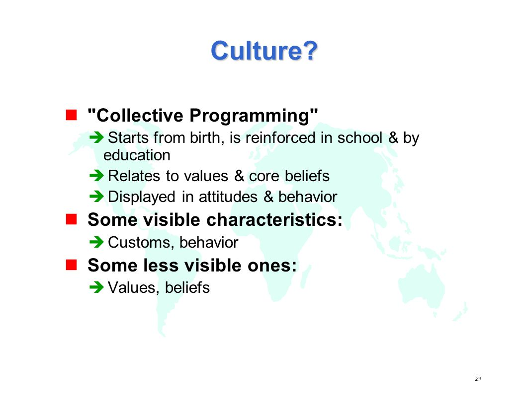 Culture Collective Programming Some visible characteristics: