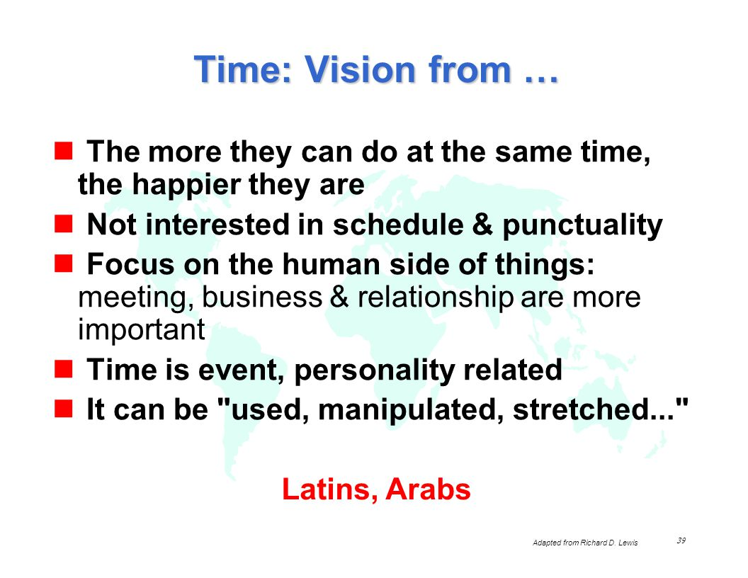 Time: Vision from … The more they can do at the same time, the happier they are. Not interested in schedule & punctuality.