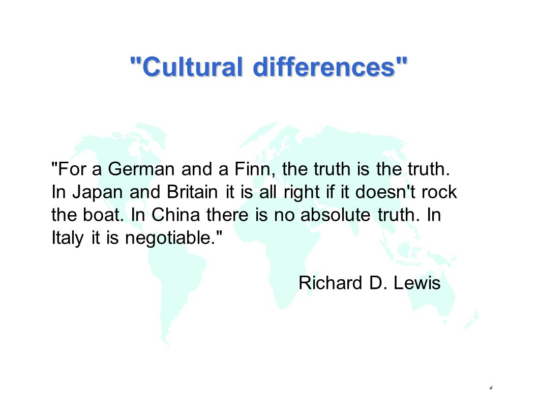 Cultural differences For a German and a Finn, the truth is the truth. In Japan and Britain it is all right if it doesn t rock.