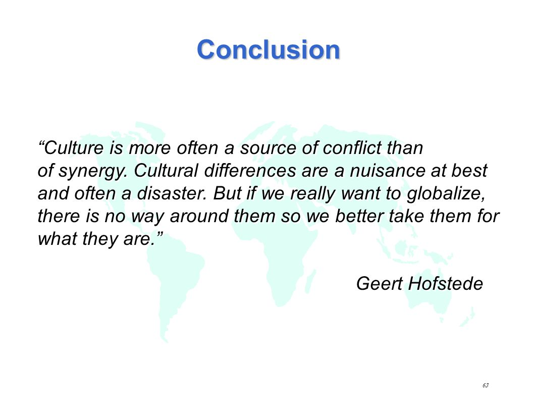 Conclusion Culture is more often a source of conflict than