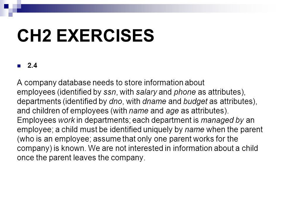 CH2 EXERCISES A company database needs to store information about