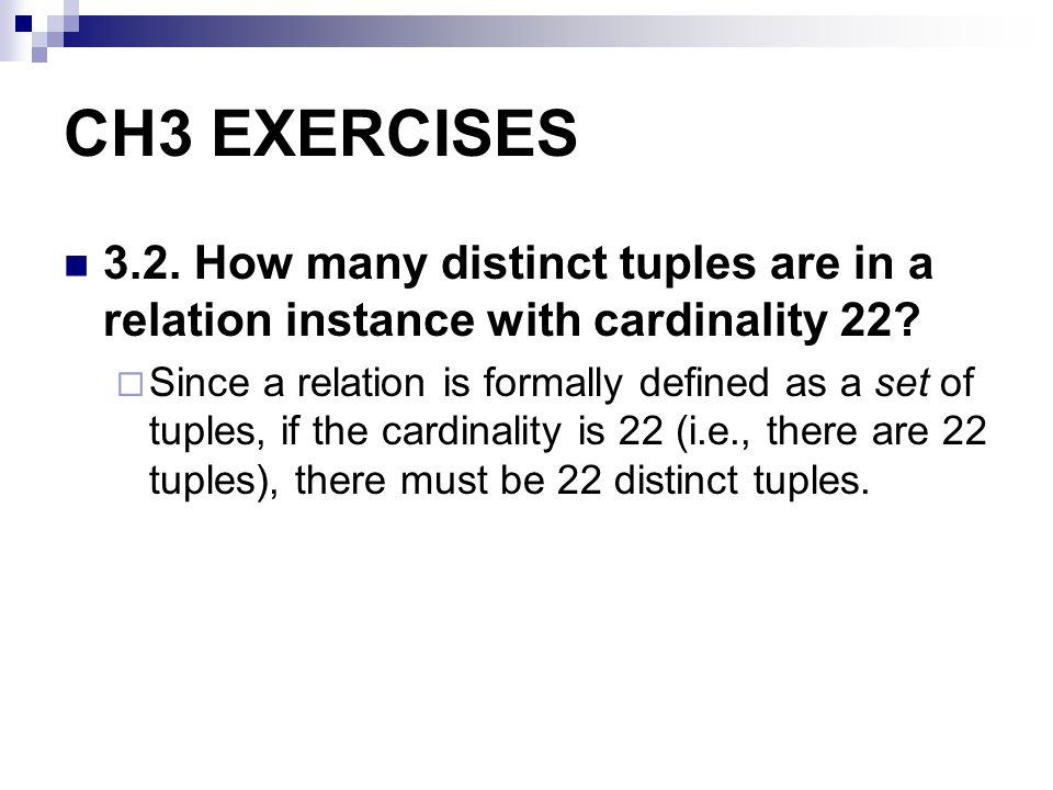 CH3 EXERCISES 3.2. How many distinct tuples are in a relation instance with cardinality 22