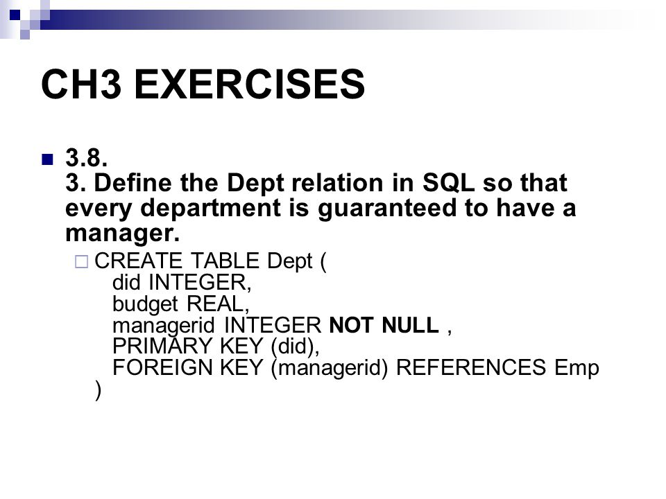 CH3 EXERCISES 3.8. 3. Define the Dept relation in SQL so that every department is guaranteed to have a manager.