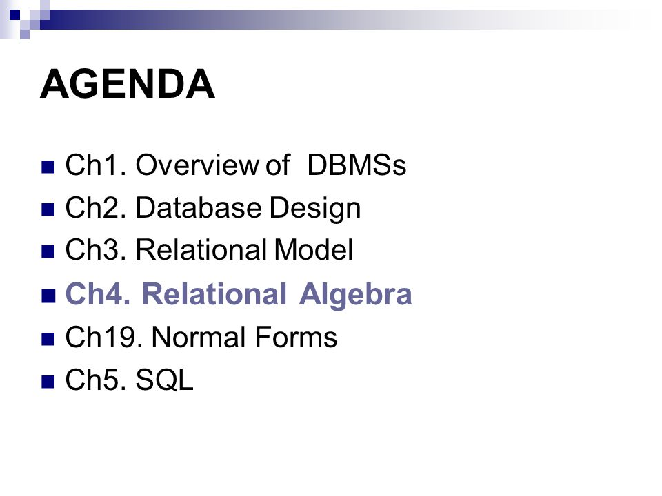 AGENDA Ch4. Relational Algebra Ch1. Overview of DBMSs