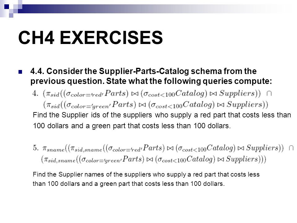CH4 EXERCISES 4.4. Consider the Supplier-Parts-Catalog schema from the previous question. State what the following queries compute: